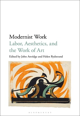 Modernist Work: Labor, Aesthetics, and the Work of Art | John Attridge, Helen Rydstrand | Bloomsbury