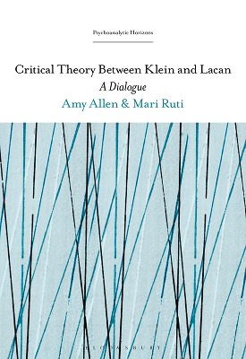 Critical Theory Between Klein and Lacan: A Dialogue | Mari Ruti, Amy Allen | Bloomsbury