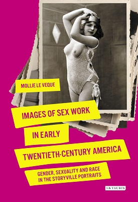 Images of Sex Work in Early Twentieth-Century America: Gender, Sexuality and Race in the Storyville Portraits | Mollie LeVeque | Bloomsbury
