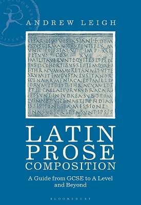 Latin Prose Composition: A Guide from GCSE to A Level and Beyond | Andrew Leigh | Bloomsbury