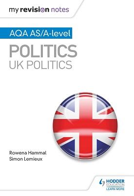 My Revision Notes: AQA AS/A-level Politics: UK Politics | Rowena Hammal, Simon Lemieux | Hodder