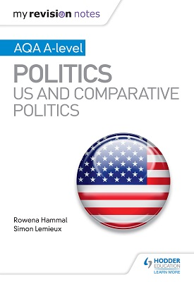 My Revision Notes: AQA A-level Politics: US and Comparative Politics | Rowena Hammal, Simon Lemieux | Hodder