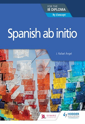 Spanish ab initio for the IB Diploma | Rafael J. Angel | Hodder