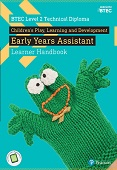 BTEC Level 2 Technical Diploma Children's Play, Learning and Development Early Years Assistant Learner Handbook
