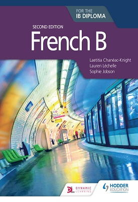 French B for the IB Diploma Second Edition | Laetitia Chanéac-Knight, Lauren Léchelle, Sophie Jobson | Hodder