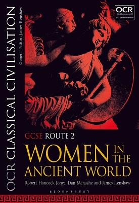OCR Classical Civilisation GCSE Route 2 - Women in the Ancient World | Robert Hancock-Jones, Dan Menashe, James Renshaw | Bloomsbury