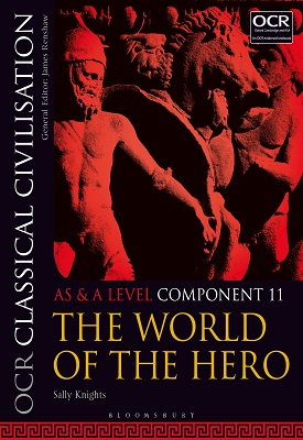 OCR Classical Civilisation AS and A Level Component 11 - The World of the Hero | Sally Knights | Bloomsbury