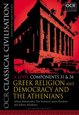 OCR Classical Civilisation A Level Components 31 and 34 Greek Religion and Democracy and the Athenians | Athina Mitropoulos, Tim Morrison, James Renshaw, Julietta Steinhauer | Bloomsbury