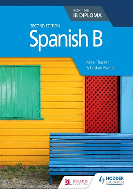 Spanish B for the IB Diploma Second Edition | Mike Thacker, Sebastian Bianchi | Hodder