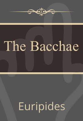 The Bacchae | Euripides | Public Domain
