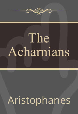 The Acharnians | Aristophanes | Public Domain