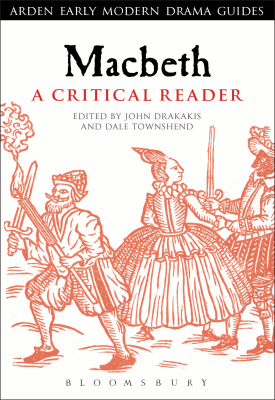 Macbeth: A Critical Reader | by John Drakakis (Editor), Dale Townshend (Editor), Andrew Hiscock (Series Editor), Lisa Hopkins (Series Editor) | Bloomsbury