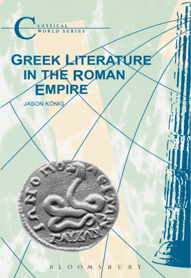 Greek Literature in the Roman Empire | Jason Konig | Bloomsbury