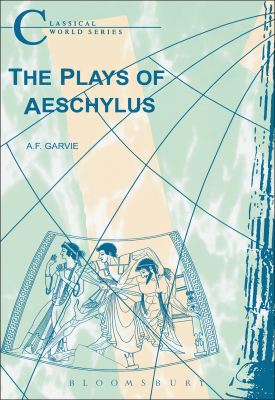 The Plays of Aeschylus | A. F. Garvie | Bloomsbury