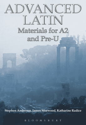 Advanced Latin Materials for A2 and PRE-U | Stephen Anderson, James Morwood, Katharine Radice | Bloomsbury