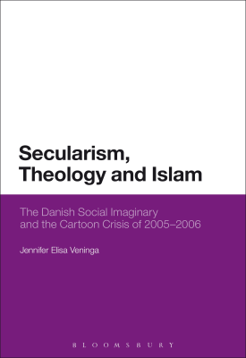 Secularism, Theology and Islam The Danish Social Imaginary and the Cartoon Crisis of 2005–2006 | Jennifer Elisa Veninga | Bloomsbury