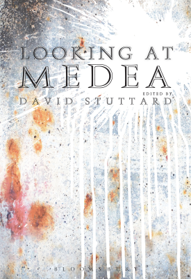 Looking at Medea Essays and a translation of Euripides' tragedy | David Stuttard | Bloomsbury