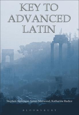 Key to Advanced Latin | James Morwood ,Katharine Radice, Stephen Anderson | Bloomsbury