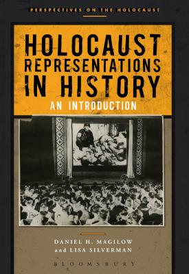 Holocaust Representations in History - An Introduction | Daniel H. Magilow, Lisa Silverman | Bloomsbury