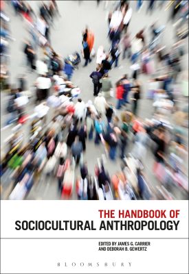 The Handbook of Sociocultural Anthropology   James G. Carrier, Deborah B. Gewertz (editors)   Bloomsbury