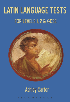 Latin Language Tests for Levels 1 and 2 and GCSE | Ashley Carter | Bloomsbury