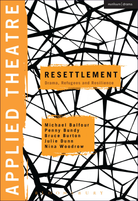 Applied Theatre: Resettlement - Drama, Refugees and Resilience | Michael Balfour, Penny Bundy, Bruce Burton, Julie Dunn, Nina Woodrow | Bloomsbury
