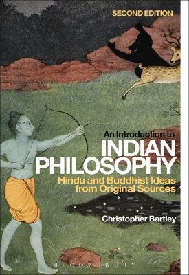 An Introduction to Indian Philosophy - Hindu and Buddhist Ideas from Original Sources | Christopher Bartley | Bloomsbury
