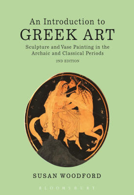 An Introduction to Greek Art - Sculpture and Vase Painting in the Archaic and Classical Periods | Susan Woodford | Bloomsbury