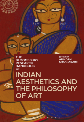 The Bloomsbury Research Handbook of Indian Aesthetics and the Philosophy of Art | Arindam Chakrabarti editor | Bloomsbury