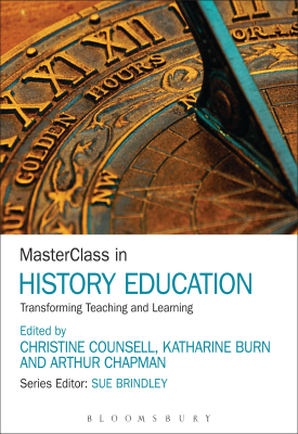 MasterClass in History Education - Transforming Teaching and Learning | Christine Counsell, Katharine Burn, Arthur Chapman editors | Bloomsbury