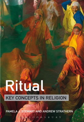 Ritual: Key Concepts in Religion | Pamela J. Stewart, Andrew Strathern | Bloomsbury