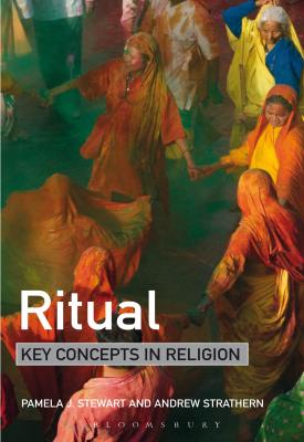 Ritual: Key Concepts in Religion | Pamela J. Stewart, Andrew Strathern | Bloomsbury