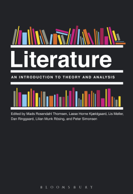 Literature: An Introduction to Theory and Analysis | Mads Rosendahl Thomsen, Lasse Horne Kjaeldgaard, Lis Moller | Bloomsbury