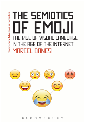 The Semiotics of Emoji - The Rise of Visual Language in the Age of the Internet | Marcel Danesi | Bloomsbury