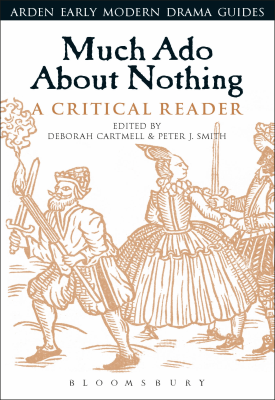 Much Ado About Nothing: A Critical Reader | Deborah Cartmell, Peter J. Smith | Bloomsbury
