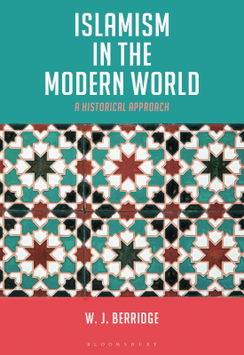 Islamism in the Modern World - A Historical Approach | W. J. Berridge | Bloomsbury