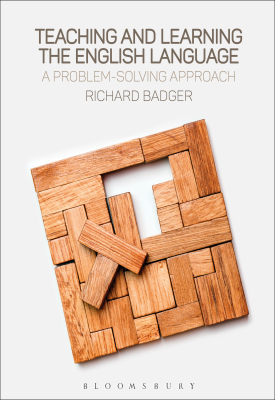 Teaching and Learning the English Language - A Problem-Solving Approach | Richard Badger | Bloomsbury