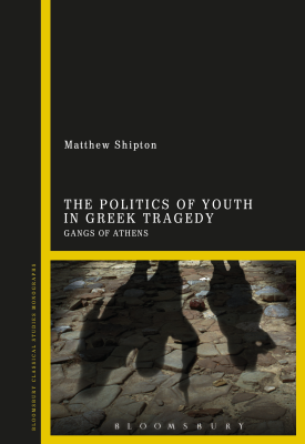 The Politics of Youth in Greek Tragedy - Gangs of Athens | Matthew Shipton | Bloomsbury