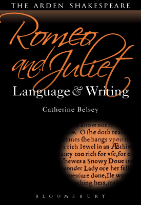 Romeo and Juliet: Language and Writing | Catherine Belsey | Bloomsbury