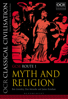 OCR Classical Civilisation GCSE Route 1 - Myth and Religion | Ben Greenley, Dan Menashe, James Renshaw | Bloomsbury