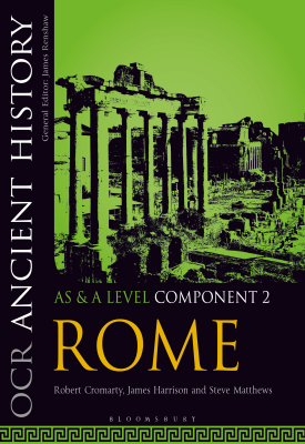 OCR Ancient History AS and A Level Component 2 - Rome | Robert Cromarty, James Harrison, Steve Matthews | Bloomsbury