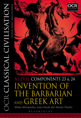 OCR Classical Civilisation A Level Components 23 and 24 - Invention of the Barbarian and Greek Art | Athina Mitropoulos, Laura Snook, Alastair Thorley | Bloomsbury