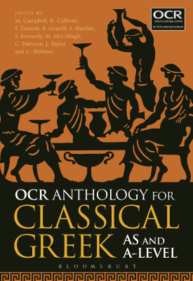 OCR Anthology for Classical Greek AS and A Level | Malcolm Campbell, Rob Colborn, Frederica Daniele, Benedict Gravel | Bloomsbury