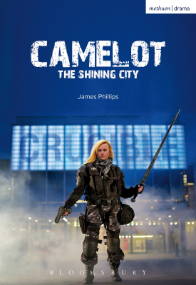 Camelot - The Shining City | James Phillips | Bloomsbury