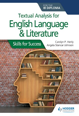 Textual analysis for English Language and Literature for the IB Diploma | Carolyn P Henly, Angela Stancar Johnson | Hodder