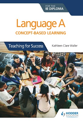 Language A for the IB Diploma: Concept-based learning | Kathleen Clare Waller | Hodder