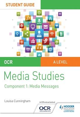 OCR A Level Media Studies Student Guide 1: Media Messages | Louisa Cunningham | Hodder