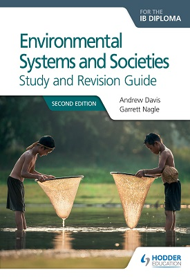 Environmental Systems and Societies for the IB Diploma Study and Revision Guide | Andrew Davis, Garrett Nagle | Hodder