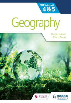 Geography for the IB MYP 4&5: by Concept | Louise Harrison, Thierry Torres | Hodder