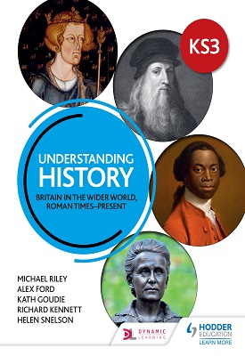 Understanding History: Key Stage 3: Britain in the wider world, Roman times–present | Michael Riley, Alex Ford, Kath Goudie, Richard Kennett, Helen Snelson | Hodder